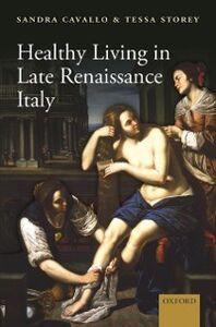 Ebook in inglese Healthy Living in Late Renaissance Italy Cavallo, Sandra , Storey, Tessa