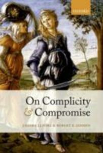 Ebook in inglese On Complicity and Compromise Goodin, Robert E. , Lepora, Chiara
