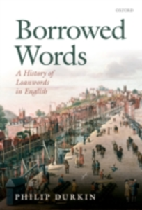 Ebook in inglese Borrowed Words: A History of Loanwords in English Durkin, Philip