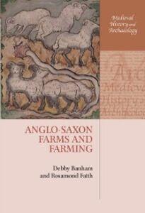 Ebook in inglese Anglo-Saxon Farms and Farming Banham, Debby , Faith, Rosamond