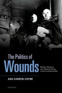 Ebook in inglese Politics of Wounds: Military Patients and Medical Power in the First World War Carden-Coyne, Ana