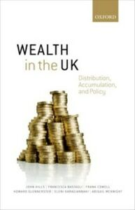 Ebook in inglese Wealth in the UK: Distribution, Accumulation, and Policy Bastagli, Francesca , Cowell, Frank , Glennerster, Howard , Hills, John