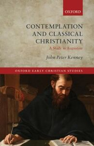 Foto Cover di Contemplation and Classical Christianity: A Study in Augustine, Ebook inglese di John Peter Kenney, edito da OUP Oxford