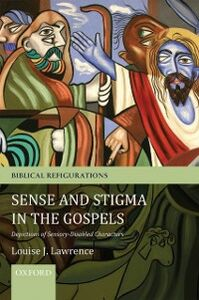 Ebook in inglese Sense and Stigma in the Gospels: Depictions of Sensory-Disabled Characters Lawrence, Louise J.