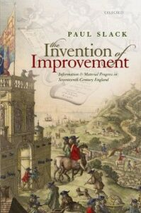 Ebook in inglese Invention of Improvement: Information and Material Progress in Seventeenth-Century England Slack, Paul