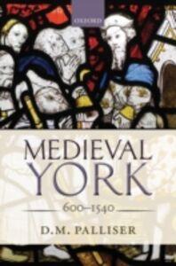 Ebook in inglese Medieval York: 600-1540 Palliser, D. M.