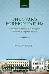 Foto Cover di Tsars Foreign Faiths: Toleration and the Fate of Religious Freedom in Imperial Russia, Ebook inglese di Paul W. Werth, edito da OUP Oxford