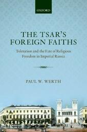 Tsars Foreign Faiths: Toleration and the Fate of Religious Freedom in Imperial Russia