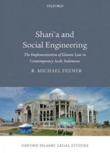 Foto Cover di Sharia and Social Engineering: The Implementation of Islamic Law in Contemporary Aceh, Indonesia, Ebook inglese di R. Michael Feener, edito da OUP Oxford