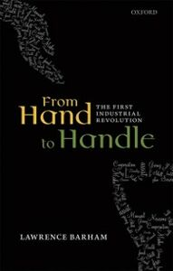 Foto Cover di From Hand to Handle: The First Industrial Revolution, Ebook inglese di Lawrence Barham, edito da OUP Oxford