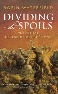 Ebook in inglese Dividing the Spoils: The War for Alexander the Great's Empire Waterfield, Robin