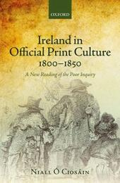 Ireland in Official Print Culture, 1800-1850: A New Reading of the Poor Inquiry