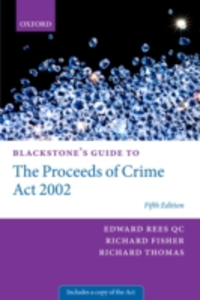 Ebook in inglese Blackstone's Guide to the Proceeds of Crime Act 2002 Fisher QC, Richard , Rees QC, Edward , Thomas, Richard