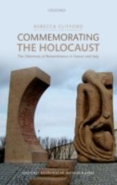 Commemorating the Holocaust: The Dilemmas of Remembrance in France and Italy