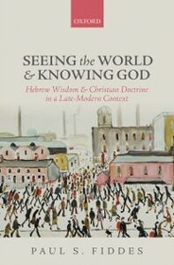 Ebook in inglese Seeing the World and Knowing God: Hebrew Wisdom and Christian Doctrine in a Late-Modern Context Fiddes, Paul S.