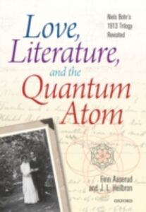 Ebook in inglese Love, Literature and the Quantum Atom: Niels Bohr's 1913 Trilogy Revisited Aaserud, Finn , Heilbron, John L.