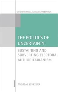 Ebook in inglese Politics of Uncertainty: Sustaining and Subverting Electoral Authoritarianism Schedler, Andreas
