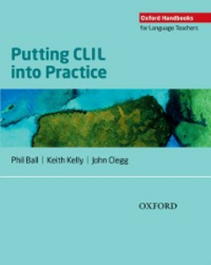 Ebook in inglese Oxford Handbooks for Language Teachers: Putting CLIL into Practice Ball, Phill , Clegg, John , Kelly, Keith