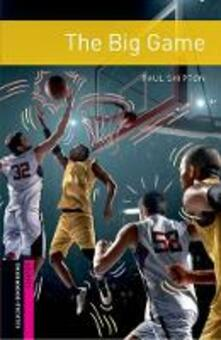 Oxford Bookworms Library: Starter: The Big Game: Graded readers for secondary and adult learners - Paul Shipton - cover