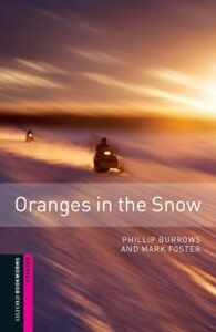 Foto Cover di Oranges in the Snow, Oxford Bookworms Library, Ebook inglese di Phillip Burrows,Mark Foster, edito da Oxford University Press