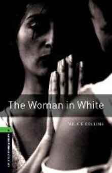 Oxford Bookworms Library: Level 6:: The Woman in White - Wilkie Collins,Richard G. Lewis - cover