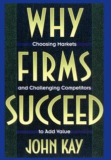 Why Firms Succeed - John Kay - cover