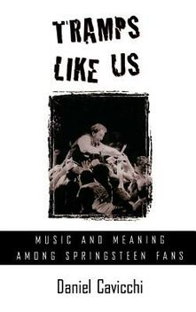 Tramps Like Us: Music and Meaning among Springsteen Fans - Daniel Cavicchi - cover