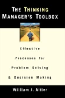 The Thinking Manager's Toolbox: Effective Processes for Problem Solving and Decision Making - William J. Altier - cover