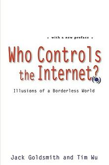Who Controls the Internet?: Illusions of a Borderless World - Jack Goldsmith,Tim Wu - cover