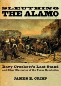 Ebook in inglese Sleuthing the Alamo: Davy Crockett's Last Stand and Other Mysteries of the Texas Revolution Crisp, James E.