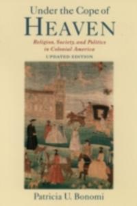 Ebook in inglese Under the Cope of Heaven: Religion, Society, and Politics in Colonial America Bonomi, Patricia U.