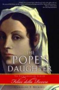 Libro in inglese The Pope's Daughter: The Extraordinary Life of Felice Della Rovere  - Caroline P. Murphy