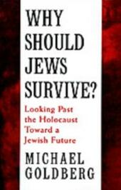 Why Should Jews Survive?: Looking Past the Holocaust toward a Jewish Future