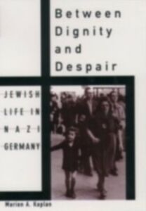 Foto Cover di Between Dignity and Despair: Jewish Life in Nazi Germany, Ebook inglese di Marion A. Kaplan, edito da Oxford University Press