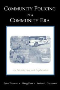 Community Policing in a Community Era: An Introduction and Exploration - Quint Thurman,Jihong Zhao,Andrew Giacomazzi - cover