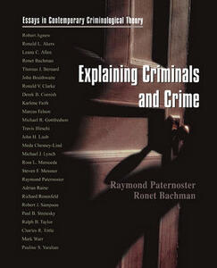 Explaining Criminals and Crime: Essays in Contemporary Criminological Theory - Raymond Paternoster,Ronet Bachman - cover