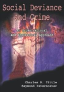 Social Deviance and Crime: An Organizational and Theoretical Approach - Charles R. Tittle,Raymond Paternoster - cover