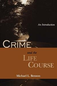 Crime and the Life Course: An Introduction - Michael L Benson - cover