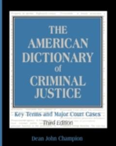 The American Dictionary of Criminal Justice: Key Terms and Major Court Cases - Dean John Champion - cover