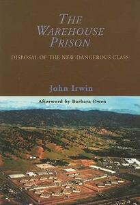 The Warehouse Prison: Disposal of the New Dangerous Class - John Irwin - cover