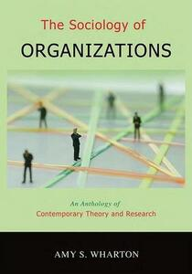 The Sociology of Organizations: An Anthology of Contemporary Theory and Research - Amy S. Wharton - cover