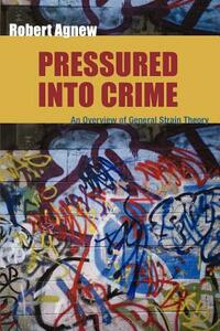 Pressured Into Crime: An Overview of General Strain Theory - Robert Agnew - cover
