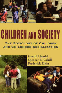 Children and Society: The Sociology of Children and Childhood Socialization - Gerald Handel,Spencer Cahill,Frederick Elkin - cover