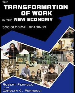 The Transformation of Work in the New Economy: Sociological Readings - Robert Perrucci,Carolyn C Perrucci - cover