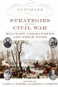 Intimate Strategies of the Civil War: Military Commanders and Their Wives - Carol K. Bleser,Lesley J. Gordon - cover