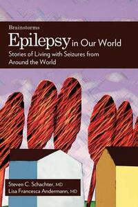 Epilepsy in Our World: Stories of Living with Seizures from Around the World - Lisa Francesca Andermann - cover