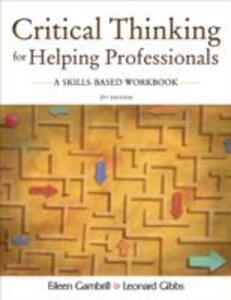 Critical Thinking for Helping Professionals A Skills Based Workbook - Leonard Gibbs,Eileen D. Gambrill - cover