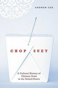 Chop Suey: A Cultural History of Chinese Food in the United States - Andrew Coe - cover