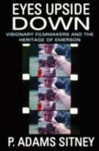 Eyes Upside Down: Visonary Filmmakers and the Heritage of Emerson - P. Adams Sitney - cover