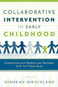 Collaborative Intervention in Early Childhood: Consulting with Parents and Teachers of 3- to 7-Year-Olds - Deborah Hirschland - cover